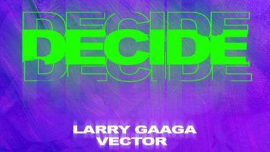 Photo of Larry Gaaga Ft Vector – Decide