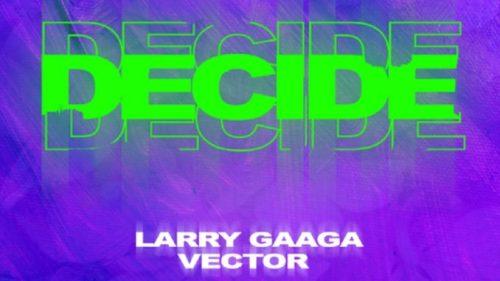 Larry Gaaga Ft Vector - Decide