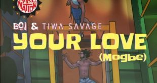 Lyrics BOJ Ft Tiwa Savage – Your Love (Mogbe)