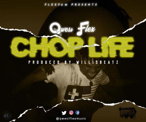 Qwesi Flex - Chop Life (Prod. By WillisBeatz)