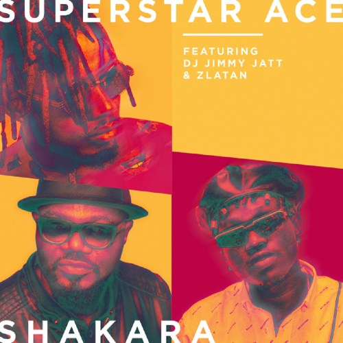 Superstar Ace Ft DJ Jimmy Jatt x Zlatan – Shakara