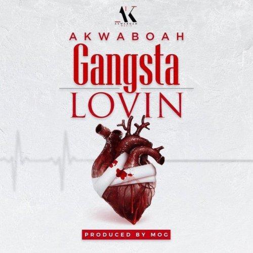 Akwaboah – Gangsta Lovin (Prod By MOGBeatz)