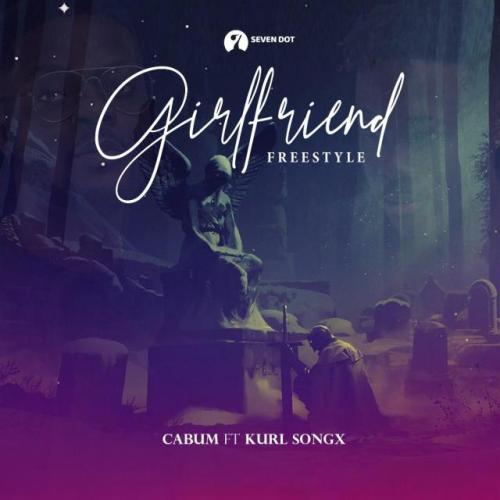 Cabum Ft Kurl Songs – Girlfriend (Freestyle)