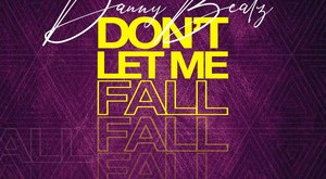 Danny Beatz Ft Fantana & Freda Rhymz – Don't Let Me Fall (Prod By Danny Beatz)