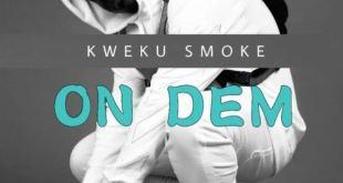 Kweku Smoke – On Dem (Prod By Phredxter)