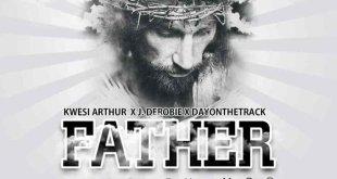 Kwesi Arthur Ft J. Derobie x DayontheTra – Father