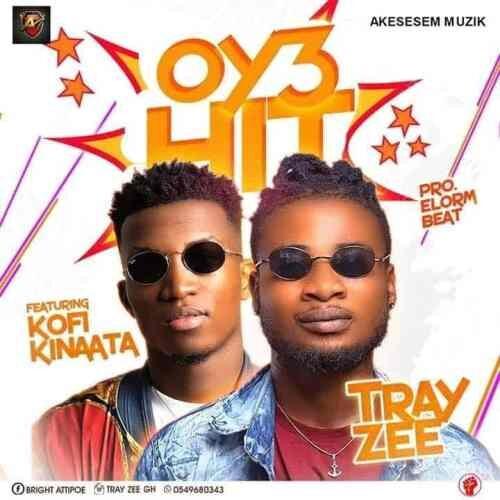 Tray Zee Ft Kofi Kinaata - Oy3 Hit (Prod By ElormBeat)
