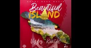 Vybz Kartel – Beautiful Island (Prod By Short Boss Muzik)
