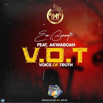 Eno Barony Ft Akwaboah – Voice Of Truth (V.O.T)