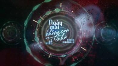 Photo of Lê Hiếu – Ngày Mai Không Còn Nhớ (Dương K Remix) Lyrics