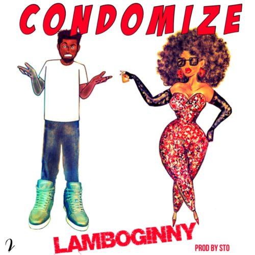 Lamboginny – Condomize (Prod By STO)
