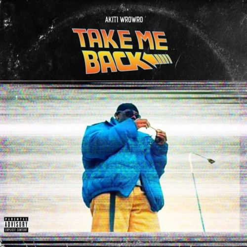 Akiti WroWro – Take Me Back (Prod. By Jayden Beats)
