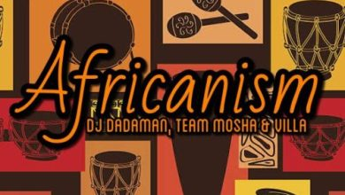 DJ Dadaman x Team Mosha x Villa – Africanism