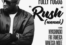 Photo of Fully Focus Ft Nyashinski x Fik Fameica x Vanessa Mdee – Rush (Unani)