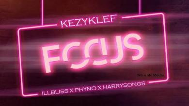 Photo of KezyKlef Ft illbliss x Phyno x Harrysong – Focus