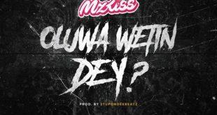Mz Kiss – Oluwa Wetin Dey