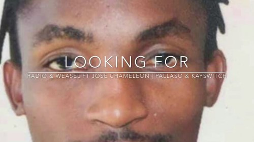 Radio & Weasel Ft Jose Chameleon X Pallaso X Kayswitch – Looking For