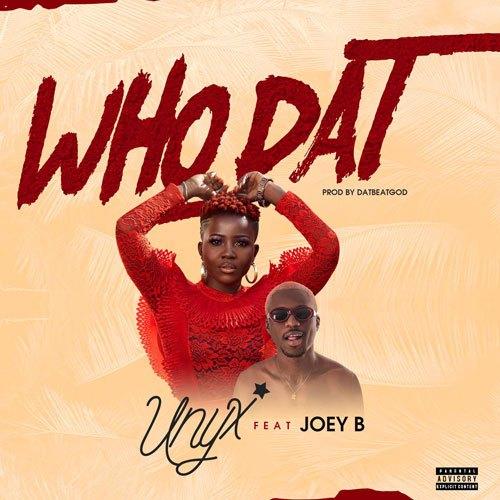 Unyx Ft. Joey B – Who Dat (Prod. By Datbeatgod)