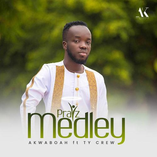 Akwaboah Ft. TY Crew – Praiz Medley