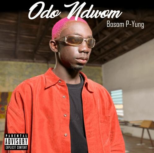 Bosom P-Yung – Odo Ndwom