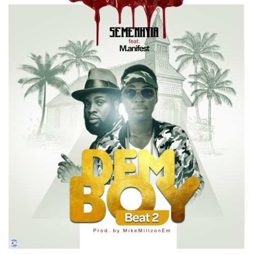 Semenhyia Ft M.anifest - Dem Boy (Beat 2 Cover)(Prod By MikeMillzonEm)