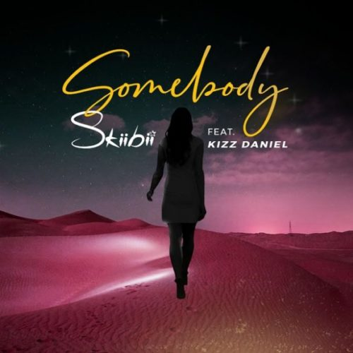 Skiibii Ft Kizz Daniel – Somebody (Prod. By Young Jonn)