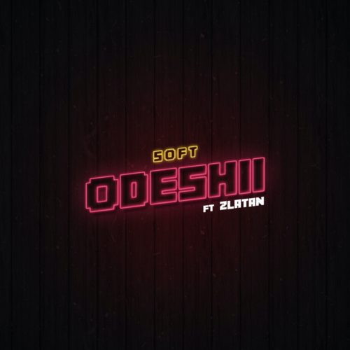 Soft Ft Zlatan – Odeshi (Prod By Cracker)