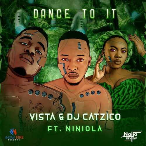 Vista & DJ Catzico Ft Niniola – Dance To It