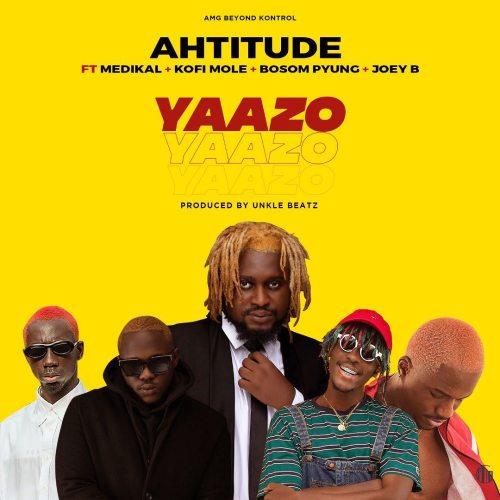 Ahtitude – Yaazo Ft. Medikal x Bosom P-yung x Joey B & Kofi Mole (Prod By Unkle Beatz)