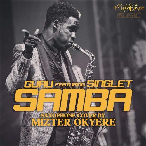 Guru Ft Singlet – Samba (Sax Version) (Prod By Mizter Okyere)
