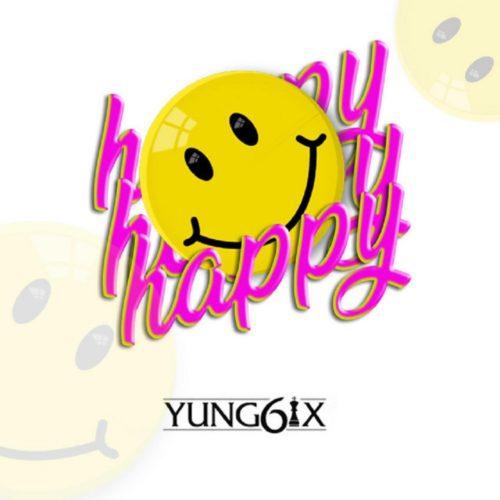 Yung6ix – Happy (Prod By GospelOnDeBeatz)