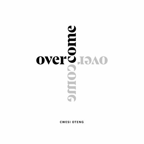 Cwesi Oteng – Overcome (Prod. By Kaywa & E-Music)