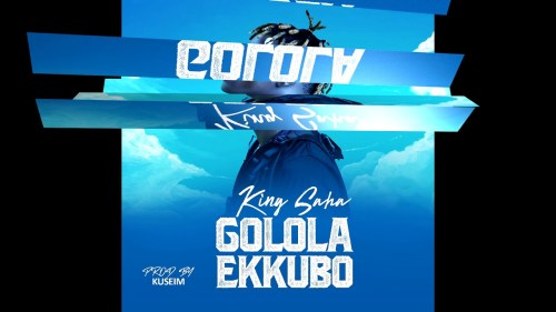 KING SAHA – GOLOLA EKKUBO Lyrics