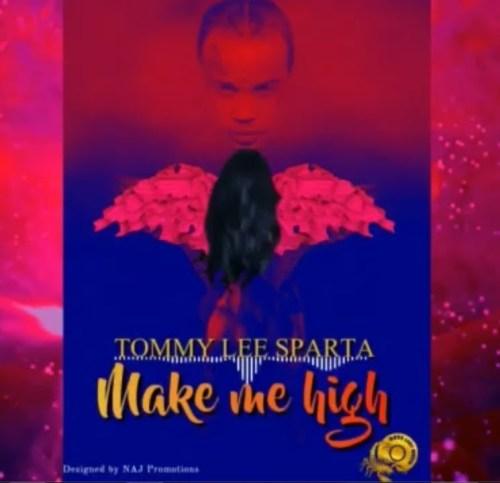 Tommy Lee Sparta – Make Me High (Prod. By Boss Lady Muzik)