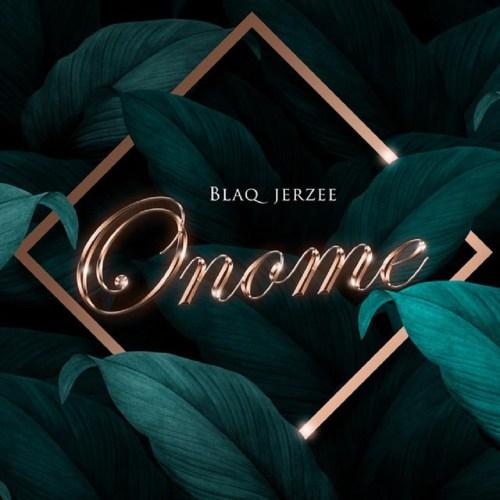 Blaq Jerzee – Onome (Prod. By Blaq Jerzee)