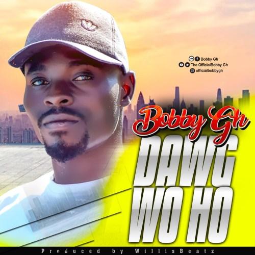 Bobby Gh - Dawg woho (Prod By WillisBeatz)