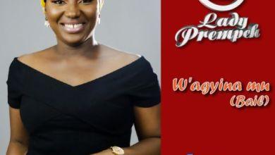Photo of Lady Prempeh – W'agyina Mu (Bail)
