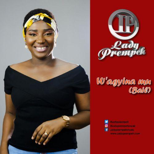 Lady Prempeh – W'agyina Mu (Bail)