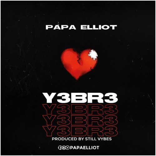 Papa Elliot - Y3br3 (Prod. By Still Vybeznebeatz)