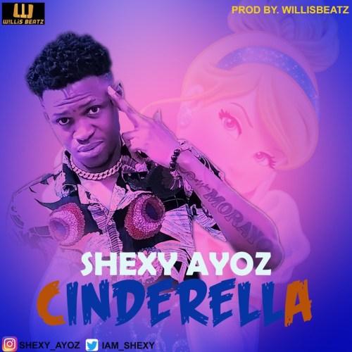 Shexy Ayoz - Cinderella (Prod. By WillisBeatz)