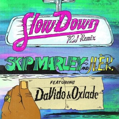 Skip Marley – Slow Down (Remix) Ft. Davido x Oxlade x H.E.R