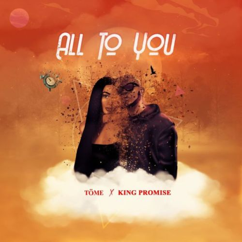 Töme – All To You Ft King Promise