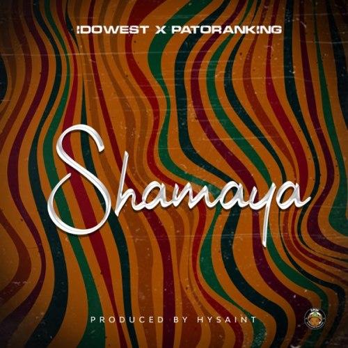 Idowest – Shamaya Ft Patoranking