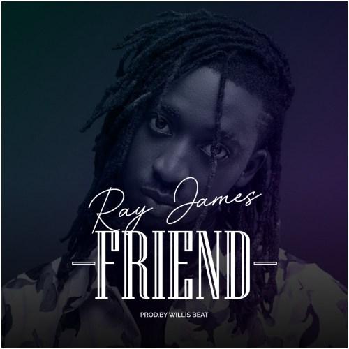Ray James - Friend (Prod. By WillisBeatz)