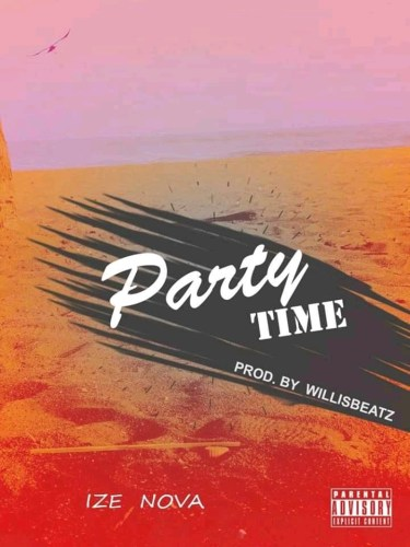 Ize Nova - Party Time (Prod.By WillisBeatz)