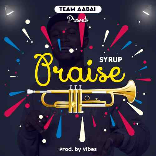Syrup - Praise (Prod By Vibes)