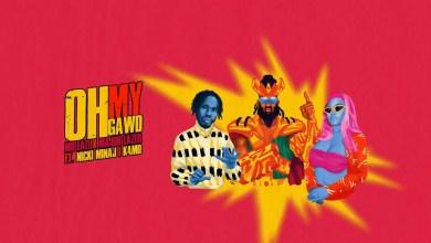 Mr Eazi & Major Lazer Ft Nicki Minaj & K4mo - Oh My Gawd