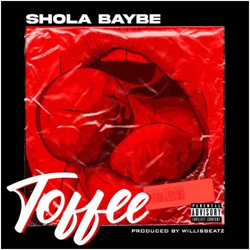 Shola Baybe - Toffee (Prod. By WillisBeatz)