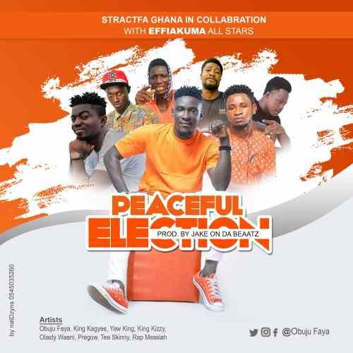 Effiakuma All Stars - Peaceful Election (Prod By Jake On Da Beatz)