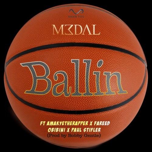 M3dal – Ballin Ft AmakyeTheRapper x Fareed x Obibini & Paul Stifler